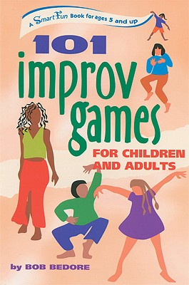 101 Improv Games for Children and Adults By Bedore, Bob/ Barkley, Ian (PHT)